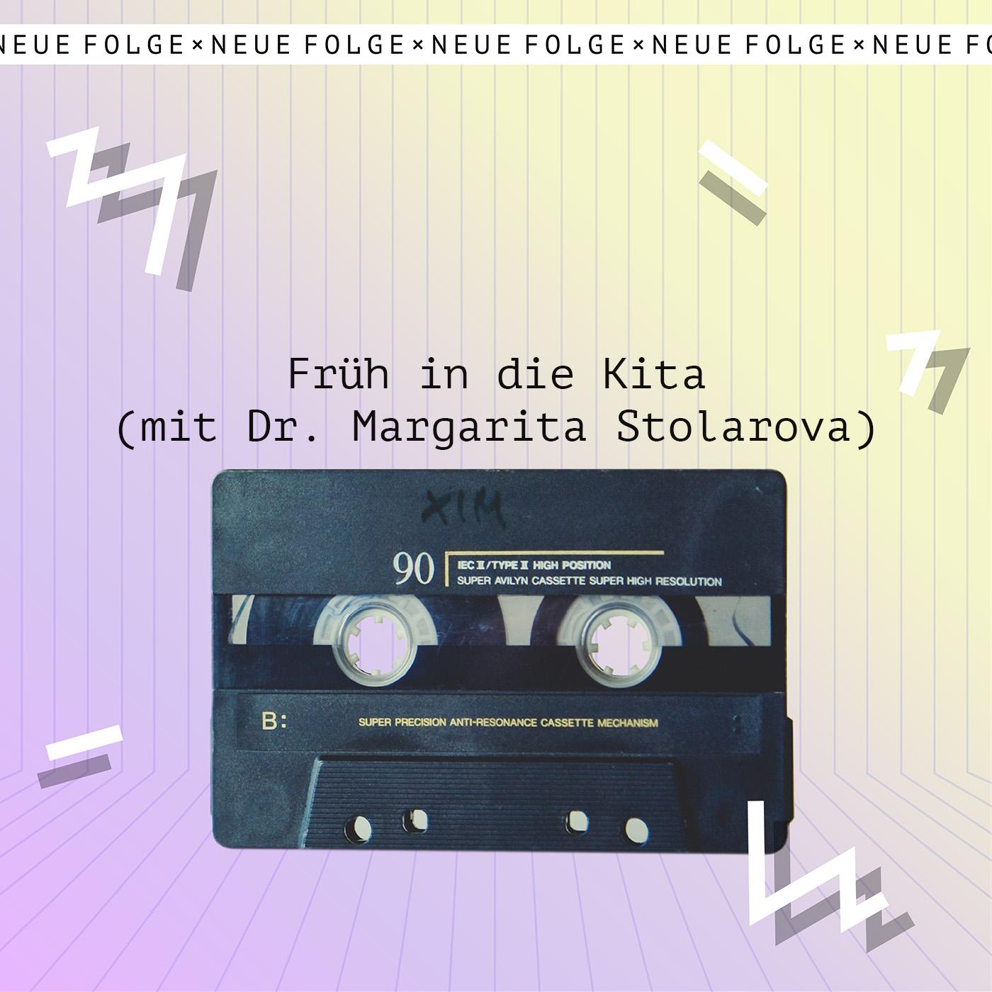 Früh in die Kita (mit Dr. Margarita Stolarova)