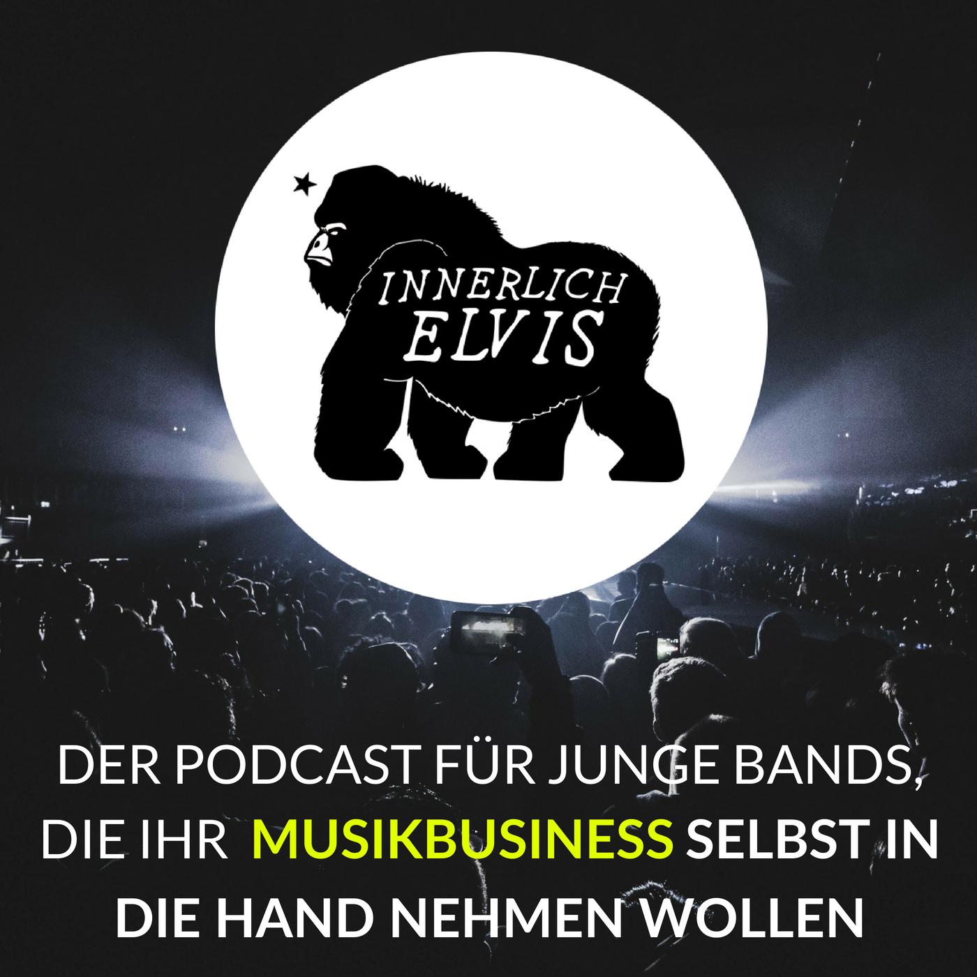 Innerlich Elvis - Der Podcast für junge Bands, die ihr Musikbusiness selbst in die Hand nehmen wollen