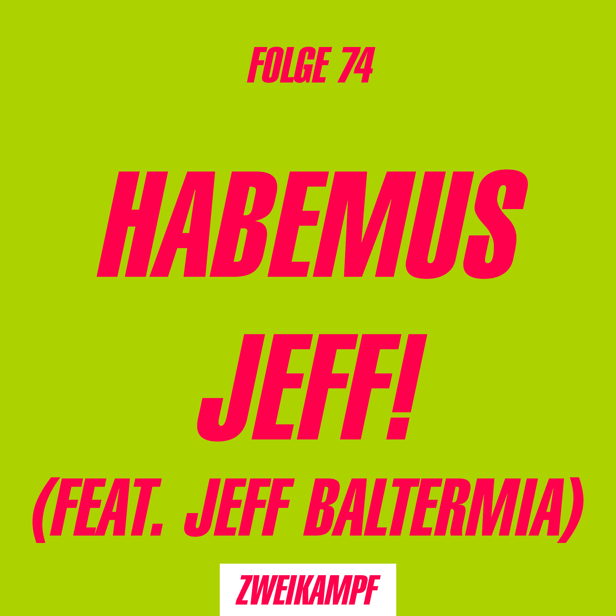 Folge 76: Habemus Jeff! (Feat. Jeff Baltermia)
