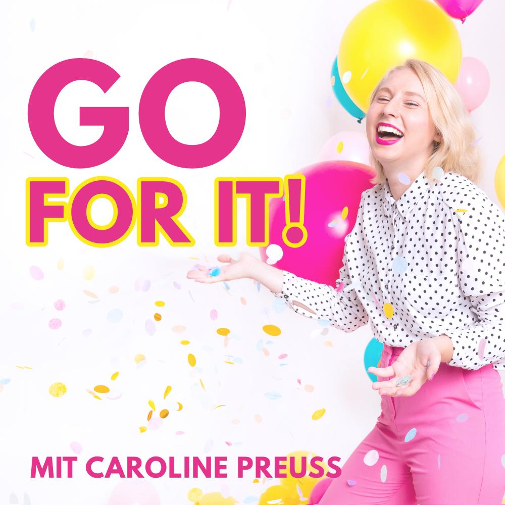 Go For It! Der Business Podcast mit Caroline Preuss