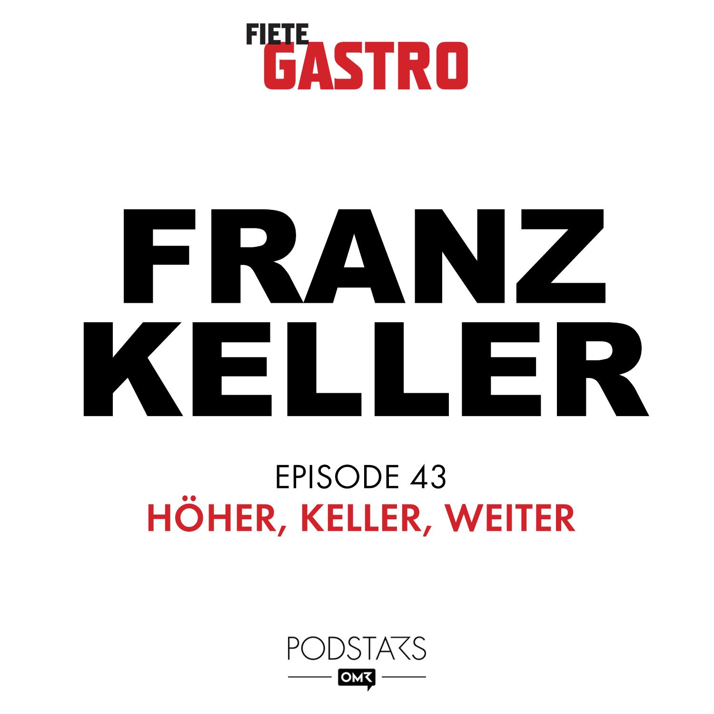 #43 Höher, Keller, weiter - mit Franz Keller