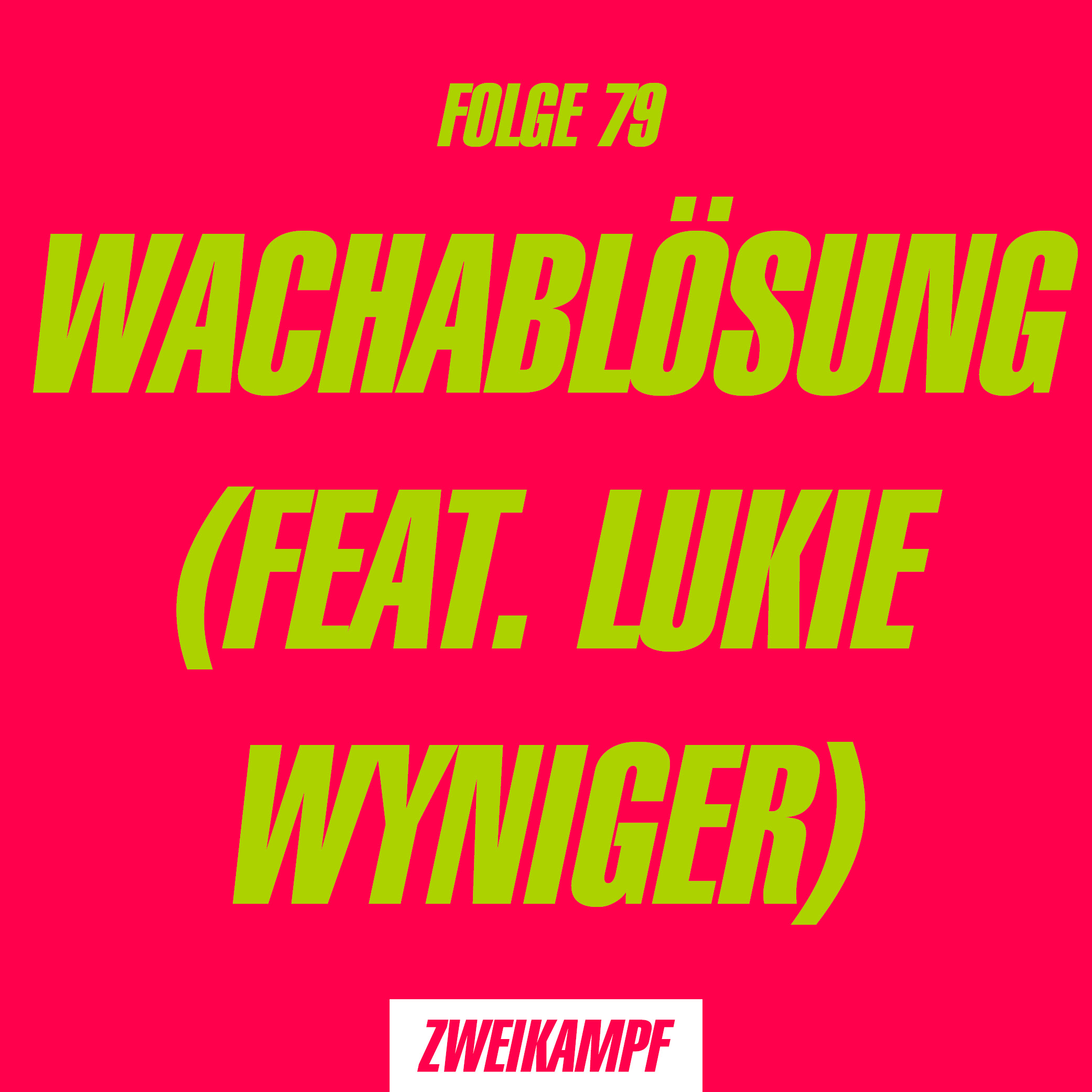 Folge 79: Wachablösung (feat. Lukie Wyniger)