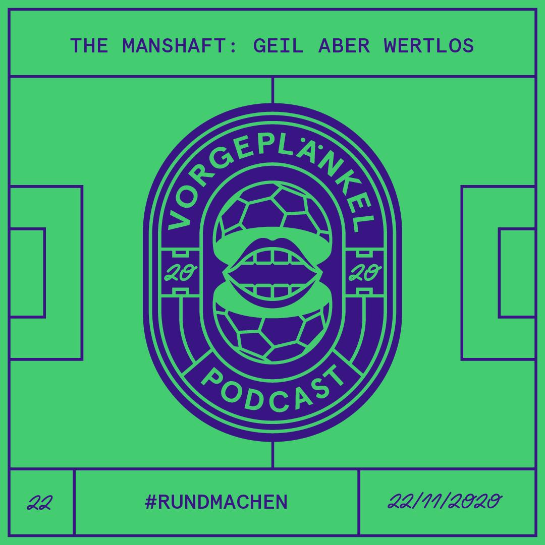 22 - The Manshaft: Geil Aber Wertlos