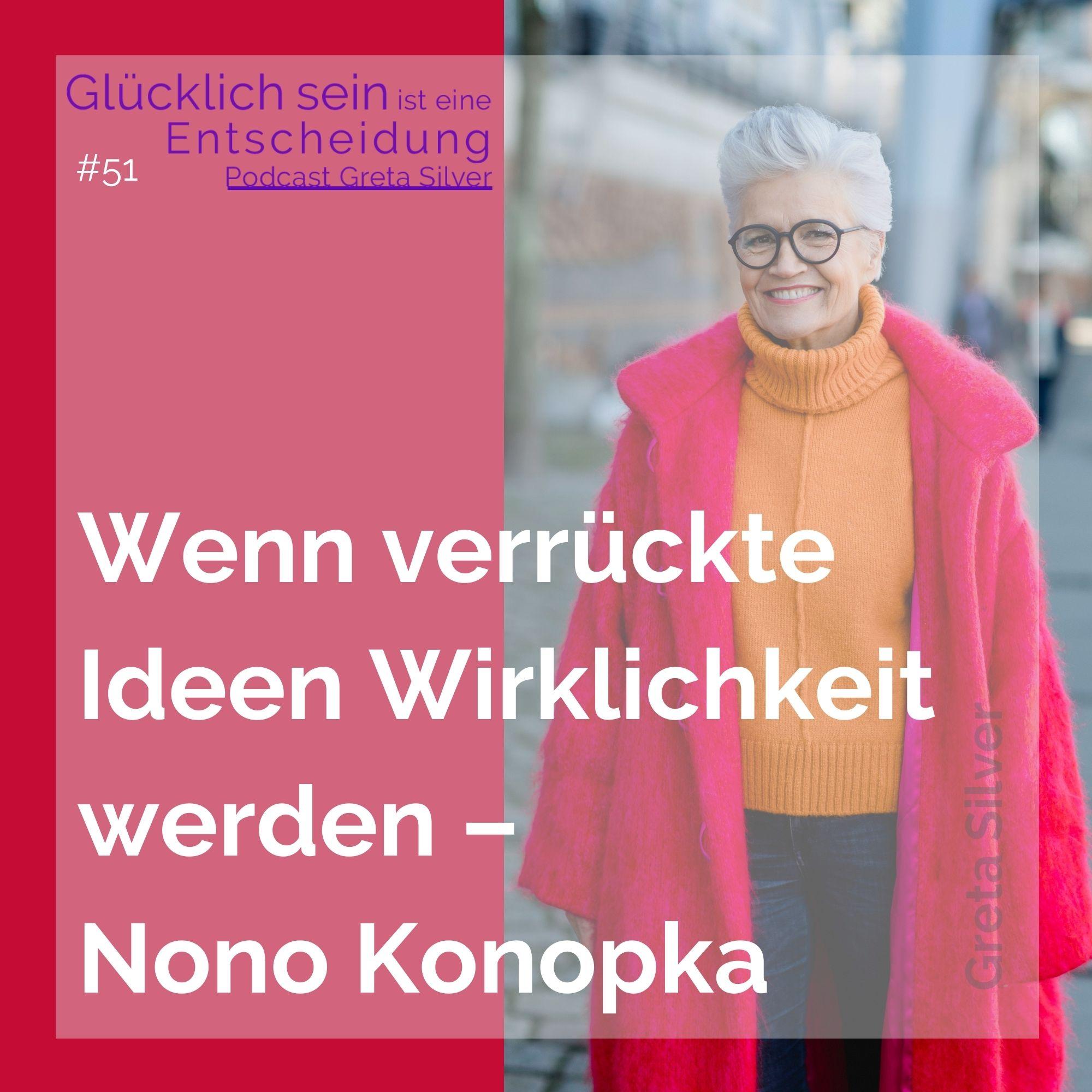 #51 Wenn verrückte Ideen Wirklichkeit werden – Nono Konopka
