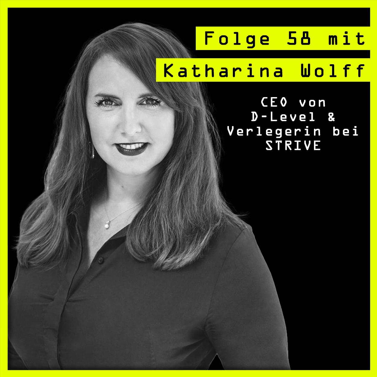 #58 mit Katharina Wolff (CEO von D-Level & Verlegerin bei STRIVE) über das Gewinner-Gen, Hulk und Vertrauensvorschüsse