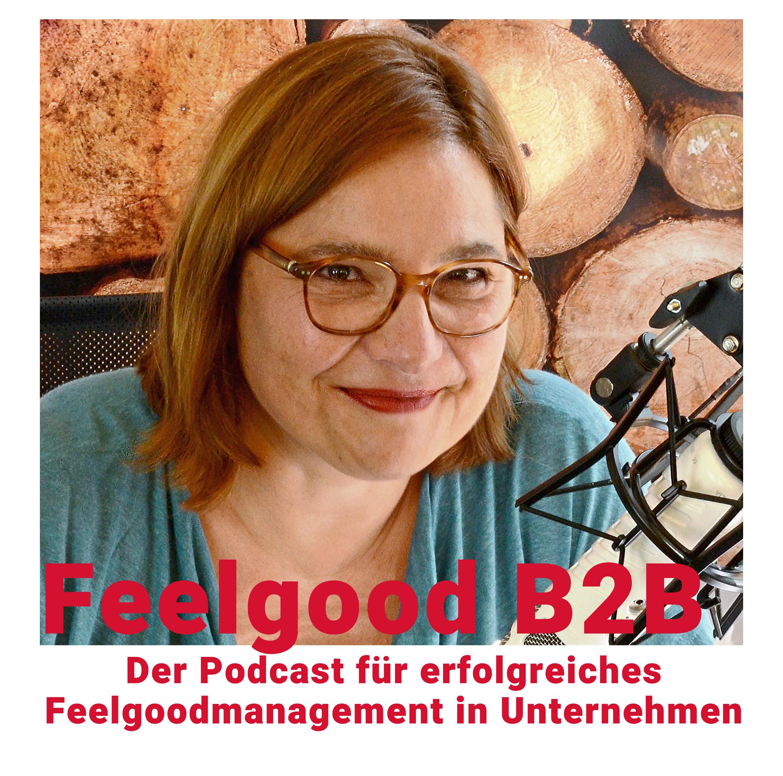 Feel-Good B2B. Der Podcast für erfolgreiches Feelgoodmanagement.