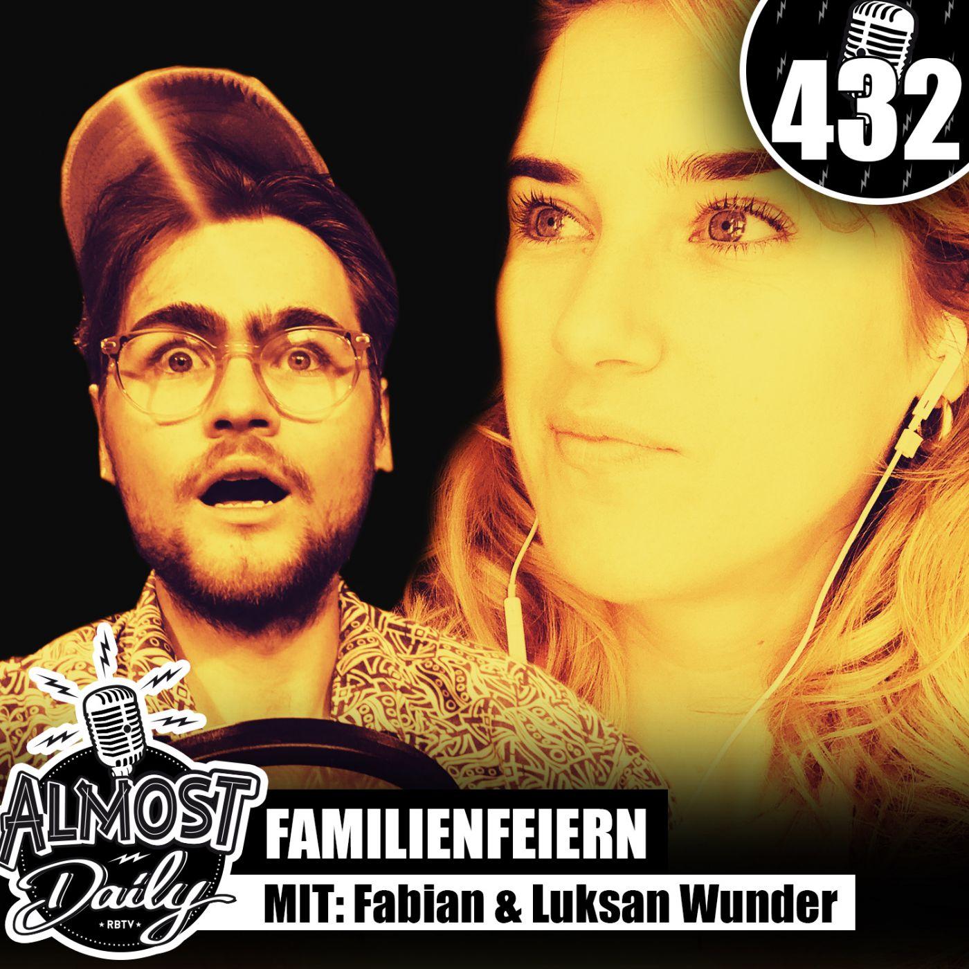 #432   Familienfeiern abschaffen! mit Fabian & Team Luksan Wunder