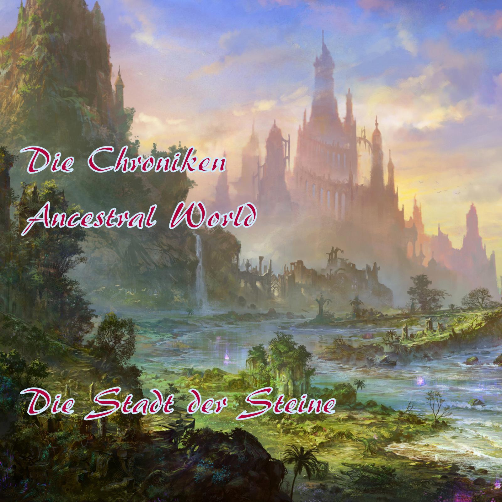 Ancestral World 04 - Die Stadt der Steine