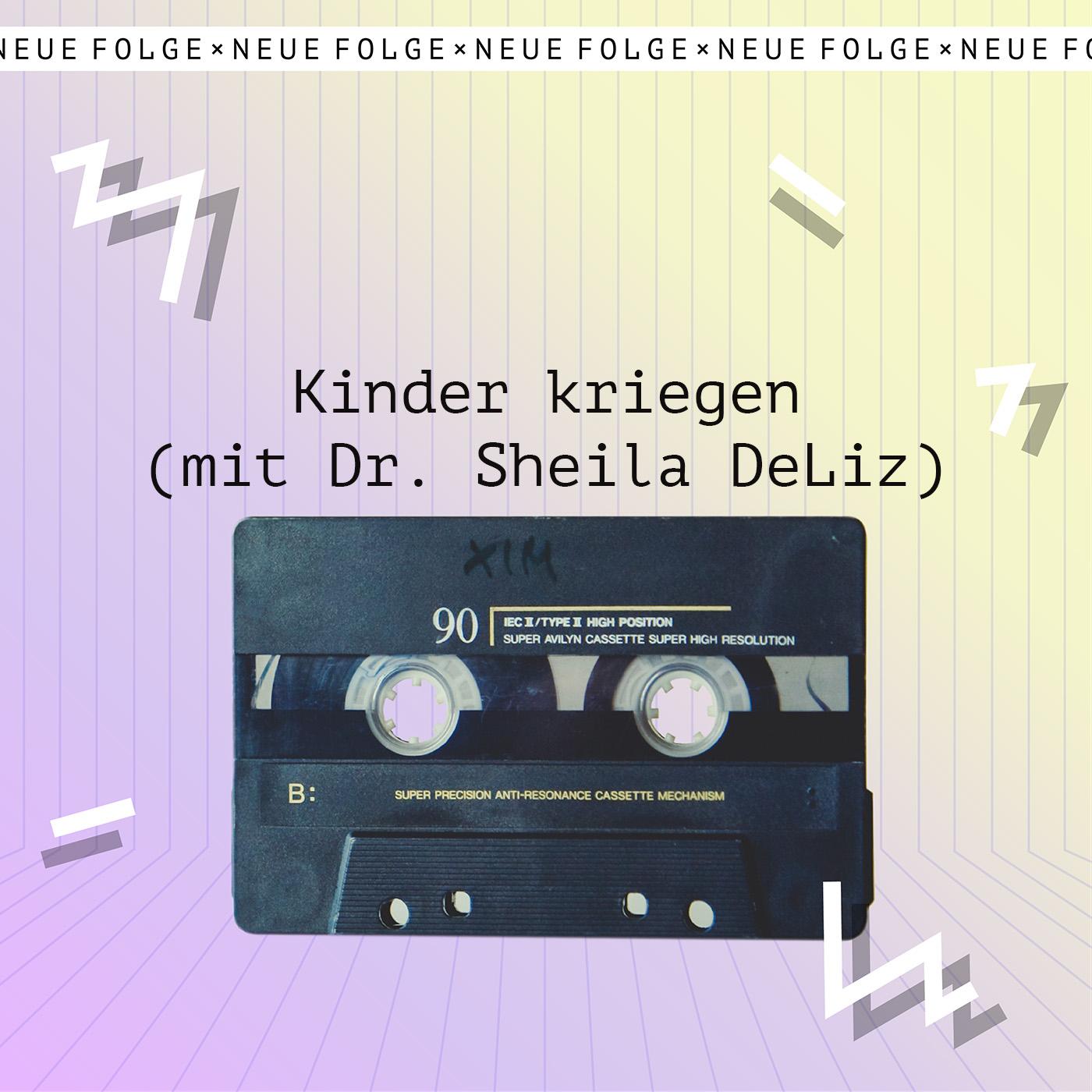 Kinder kriegen (mit Dr. Sheila DeLiz)