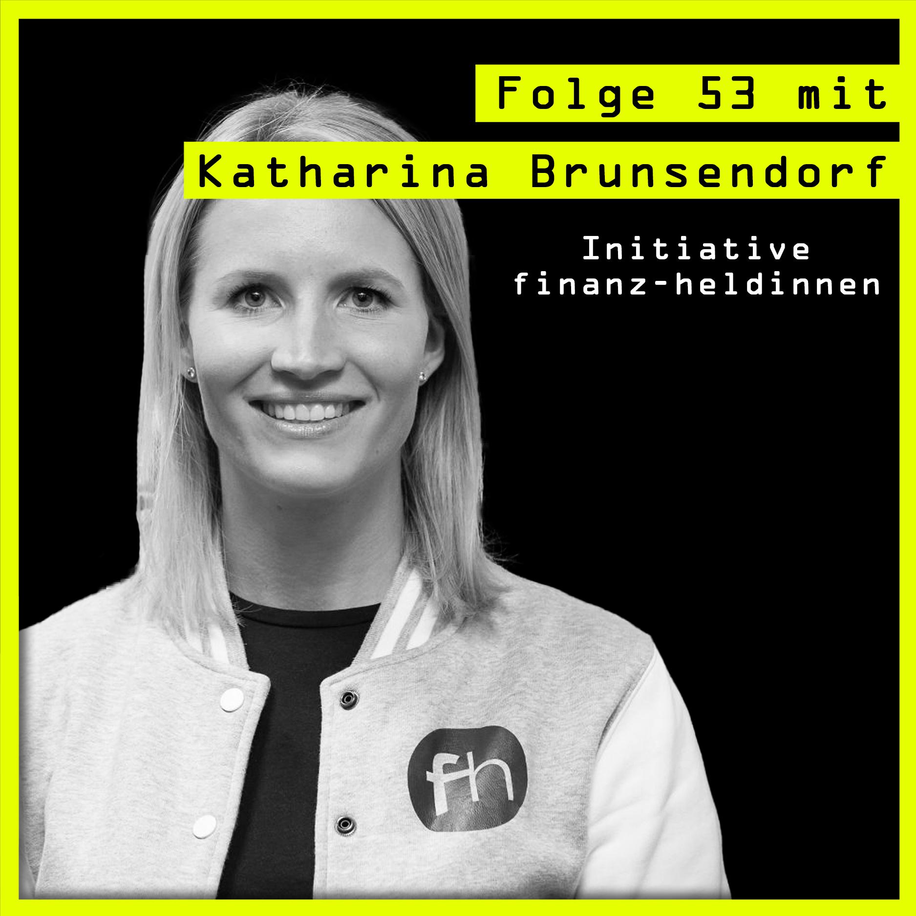 """#53 mit Katharina Brunsendorf (Projektleitung Initiative finanz-heldinnen & Herausgeberin """"Der Finanzplaner für Frauen"""")"""