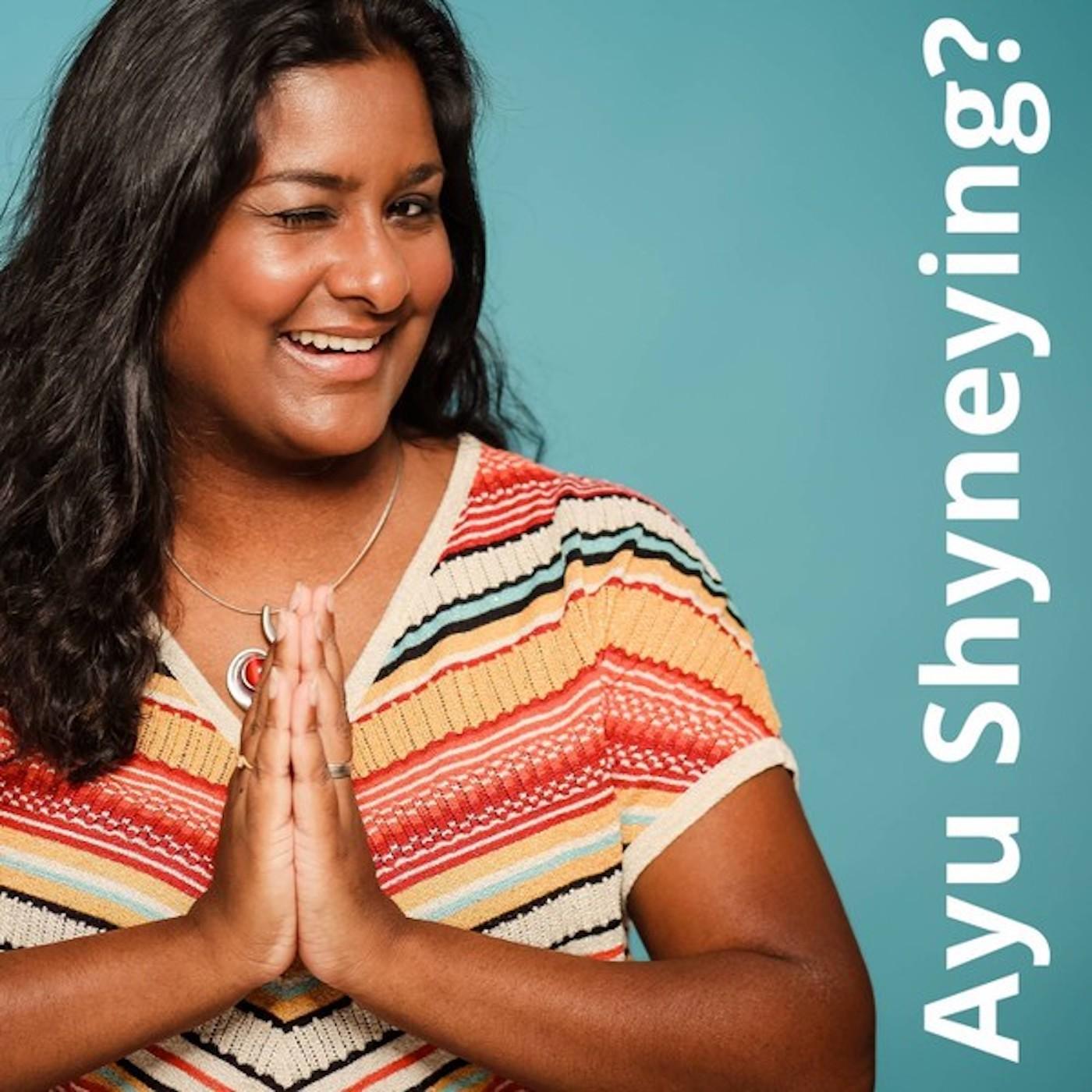 Ayu Shyneying? - DER Ayurveda-Podcast, der dich zum Strahlen bringt