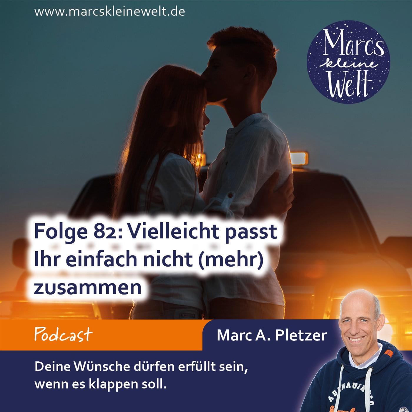 Marcs kleine Welt – Folge 82: Vielleicht passt Ihr einfach nicht (mehr) zusammen…