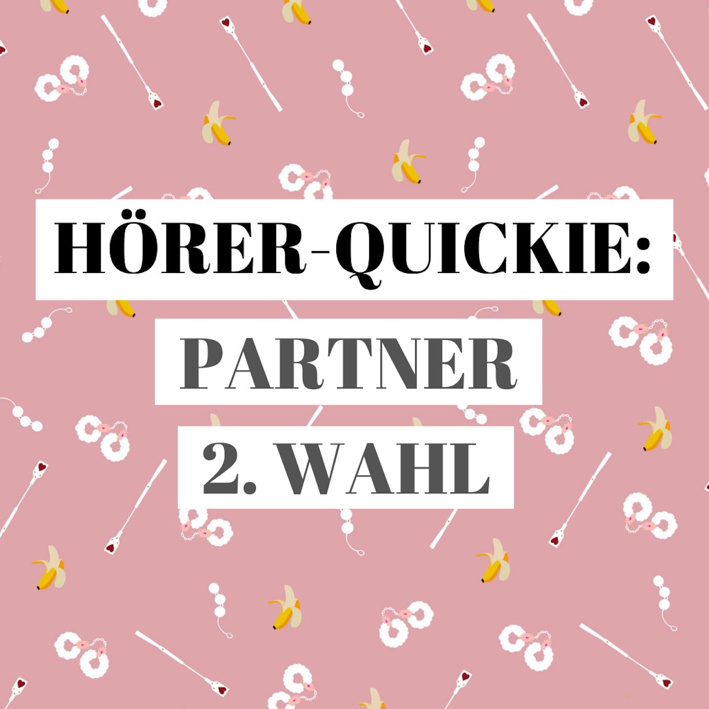Hörer-Quickie: Bin ich ein Partner 2. Wahl?