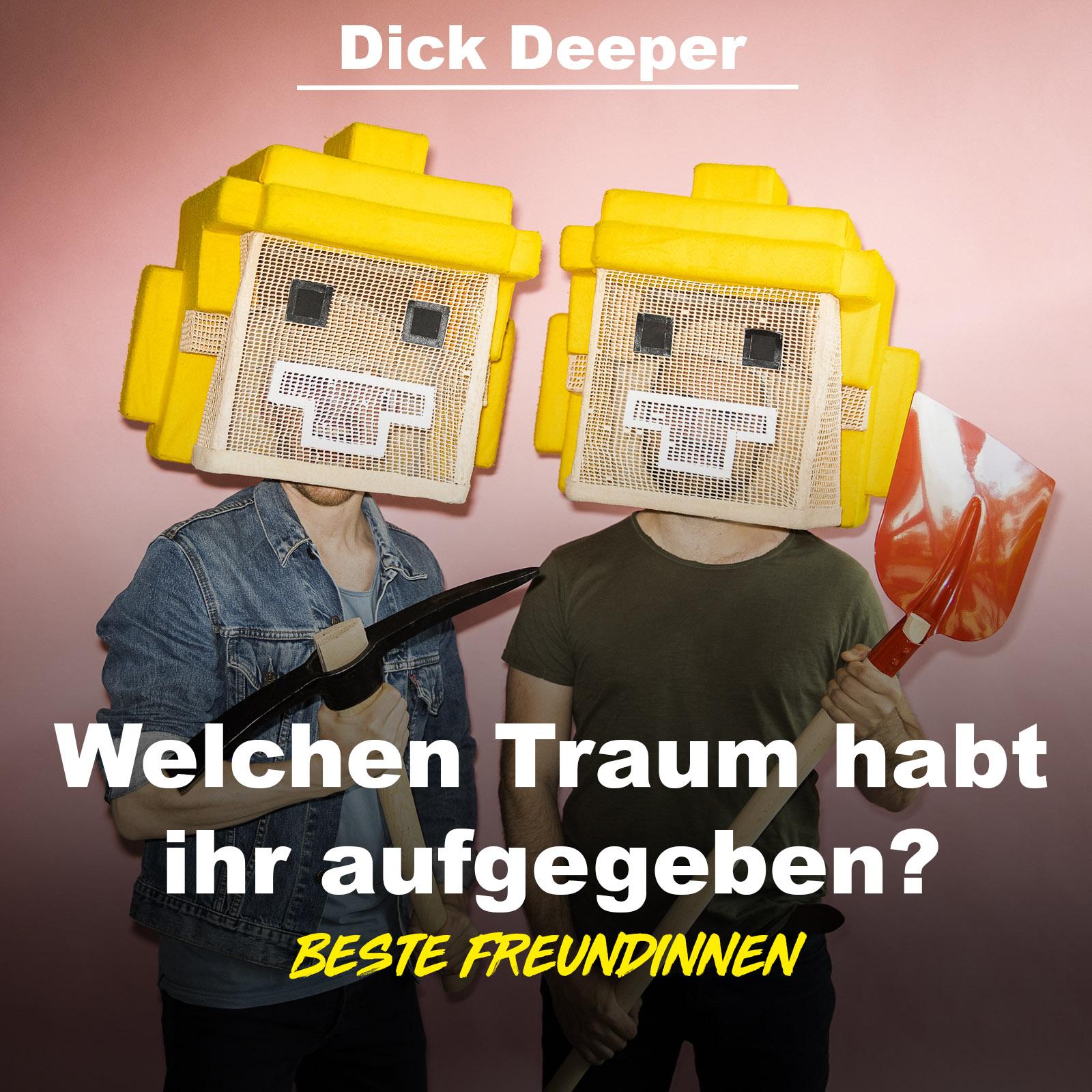 Dick Deeper #18 - Welchen Traum habt ihr aufgegeben