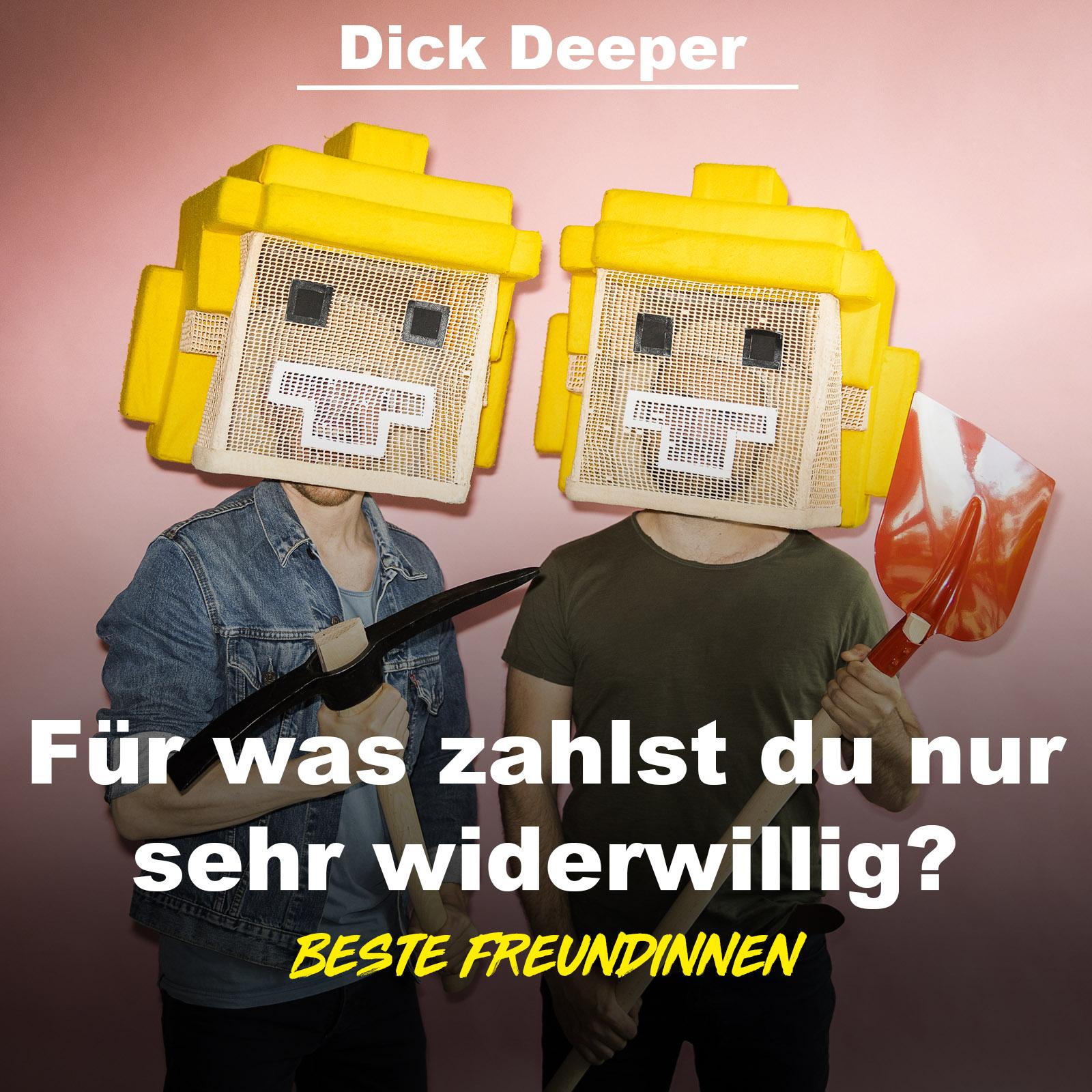 DICK DEEPER - Für was zahlst du nur widerwillig