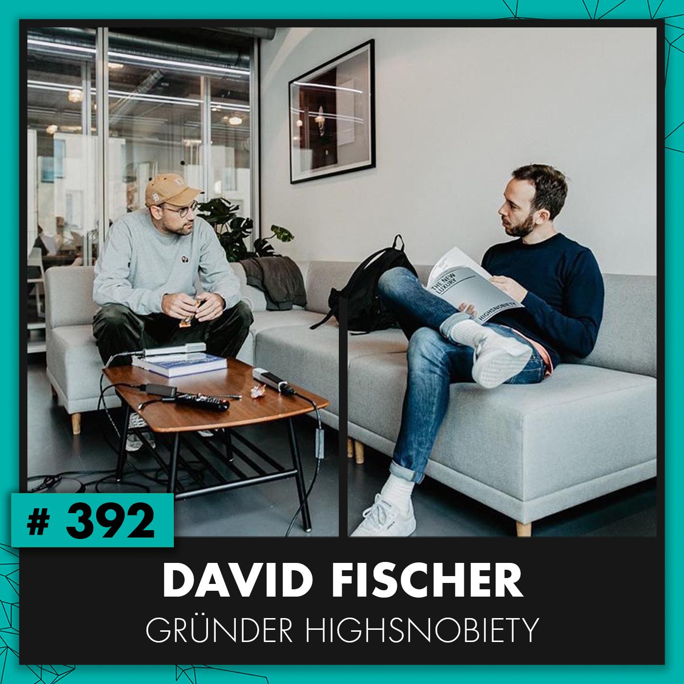 OMR #392 mit Highsnobiety-Gründer David Fischer