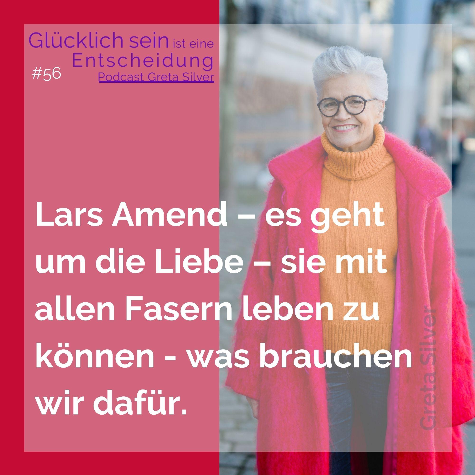 #56 Lars Amend – es geht um die Liebe – wie Du sie mit allen Fasern leben kannst