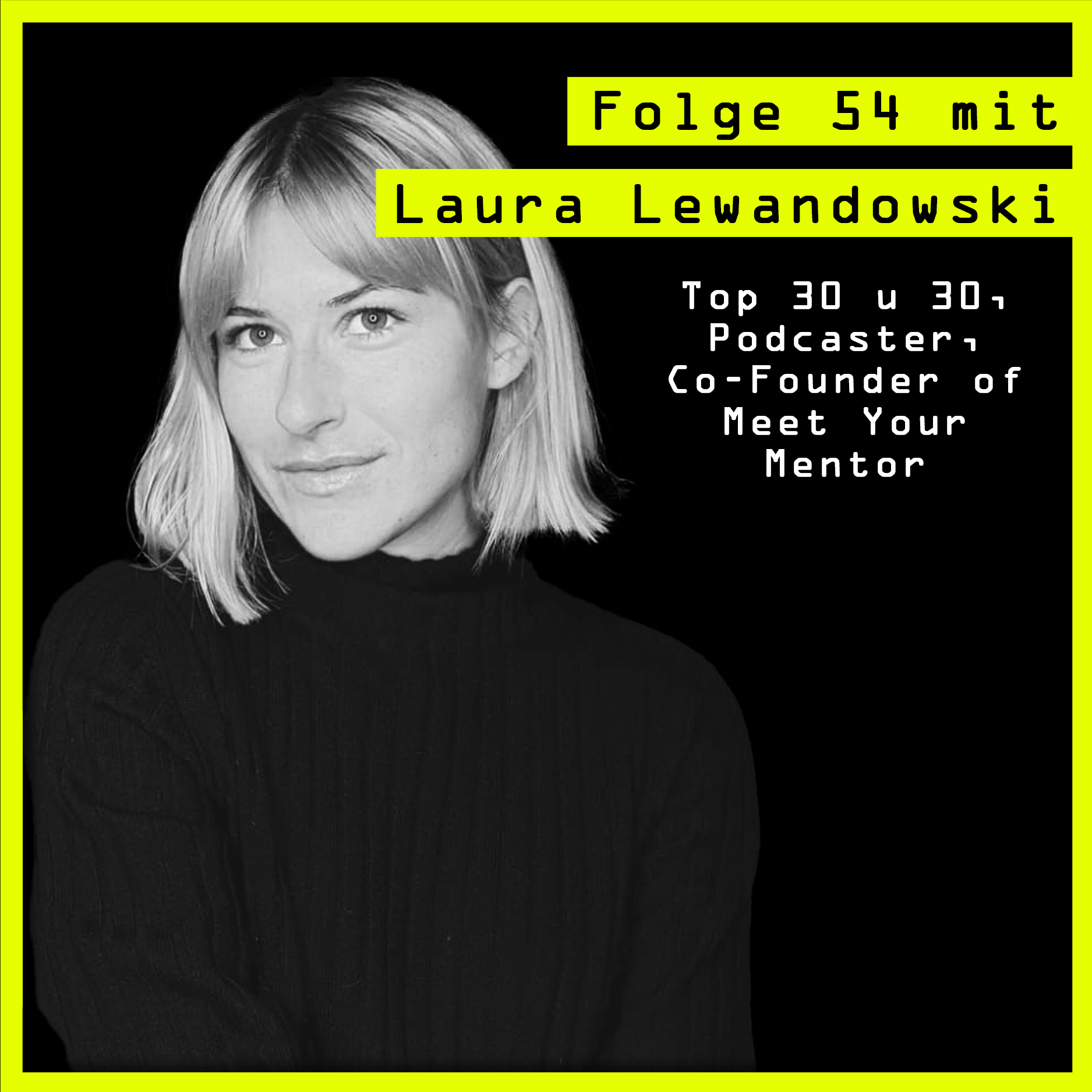 #54 mit Laura Lewandowski (Top 30 u 30, Podcaster, Co-Founder of Meet Your Mentor) über Pilze, Reichtum und Sehnsucht