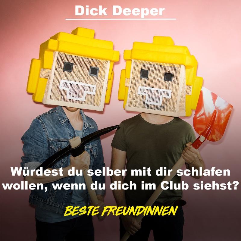 DICK DEEPER - Würdest du selber mit dir schlafen wollen, wenn du dich im Club siehst?