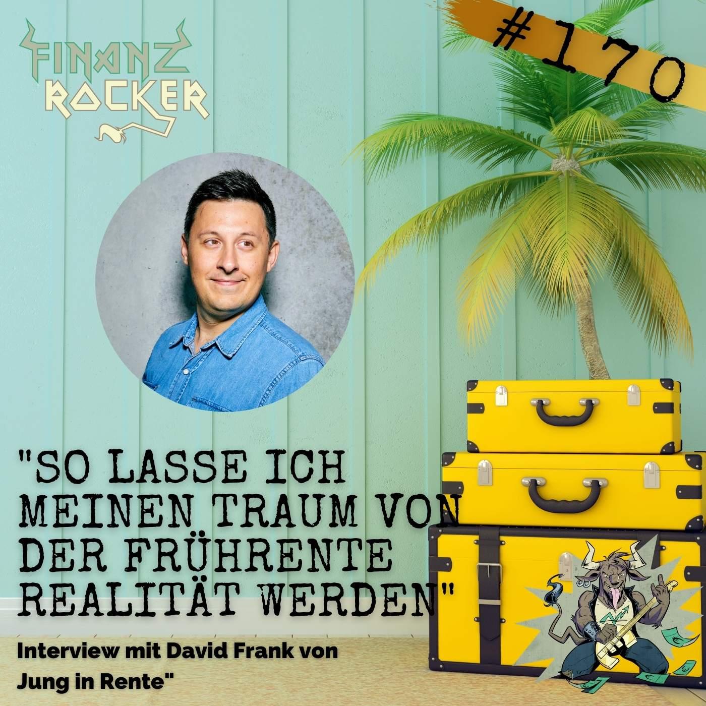 """Folge 170: """"So lasse ich meinen Traum von der Frührente Realität werden"""" - Interview mit David Frank von """"Jung in Rente"""""""