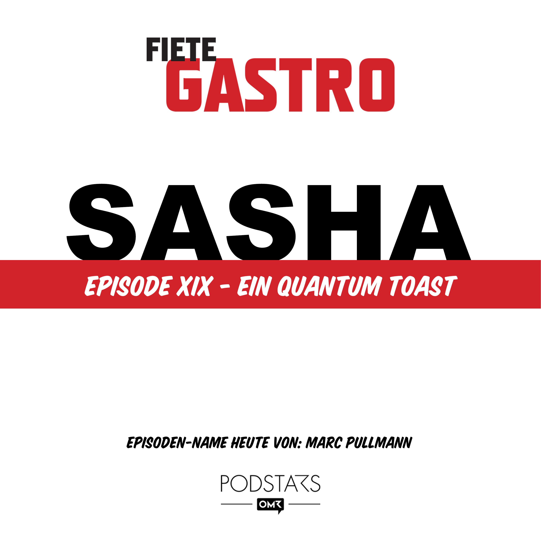 #19 Ein Quantum Toast - mit Sasha