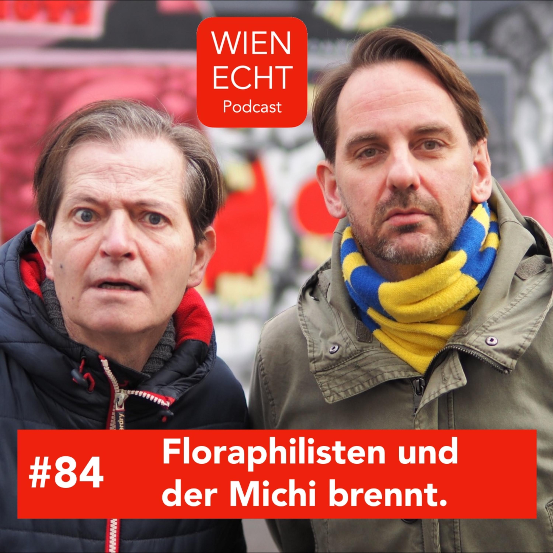 #84 - Floraphilisten und der Michi brennt.