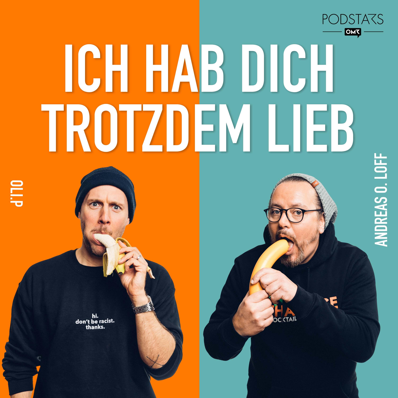 "BONUS: ""Ich hab Dich trotzdem lieb"" Neuer Podcast mit Oli.P & Andreas O. Loff"