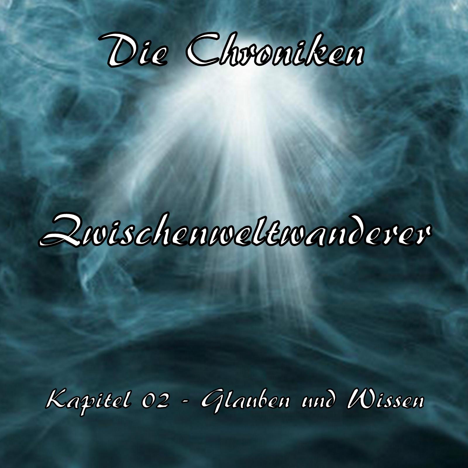 Zwischenweltwanderer - Kapitel 02 - Glauben und Wissen