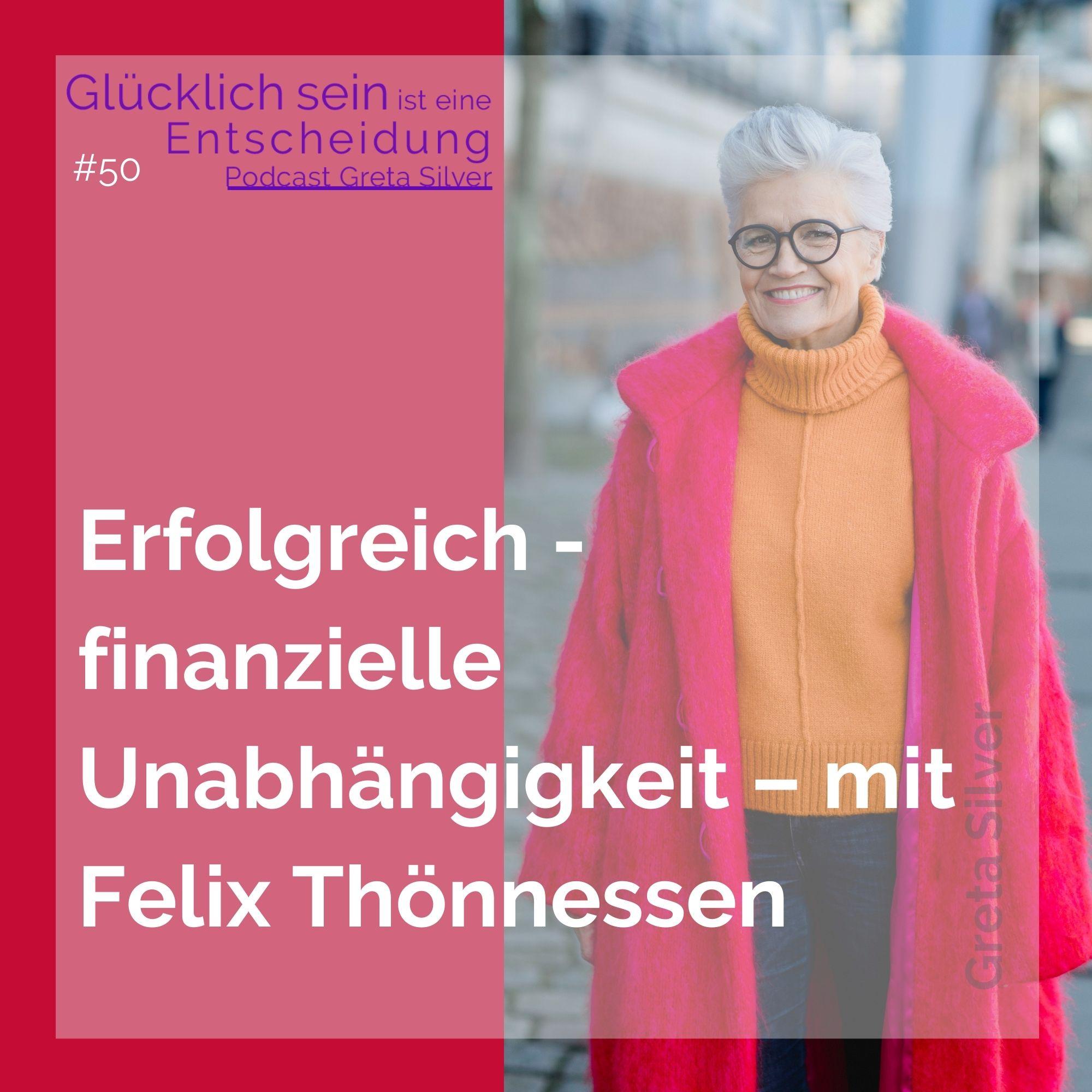 #50 Erfolgreich - finanzielle Unabhängigkeit – mit Felix Thönnessen