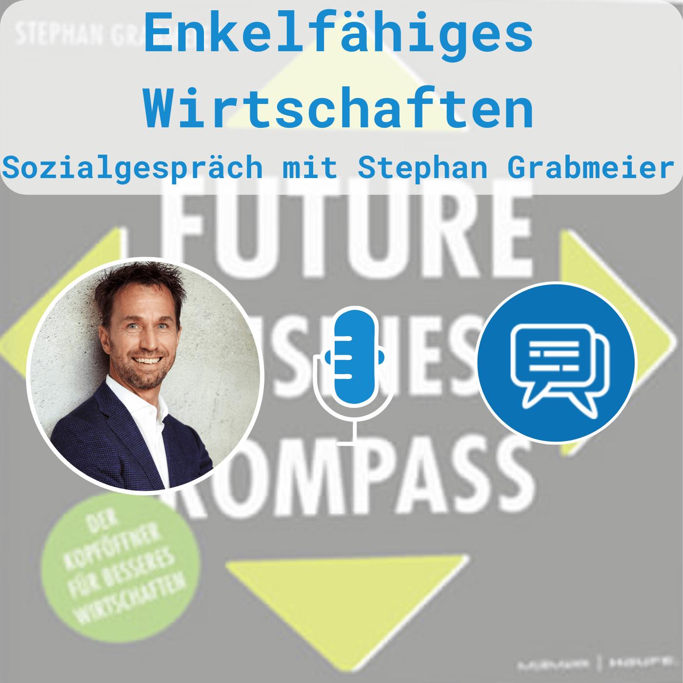 Enkelfähige Wirtschaft: Sozialgespräch mit Stephan Grabmeier