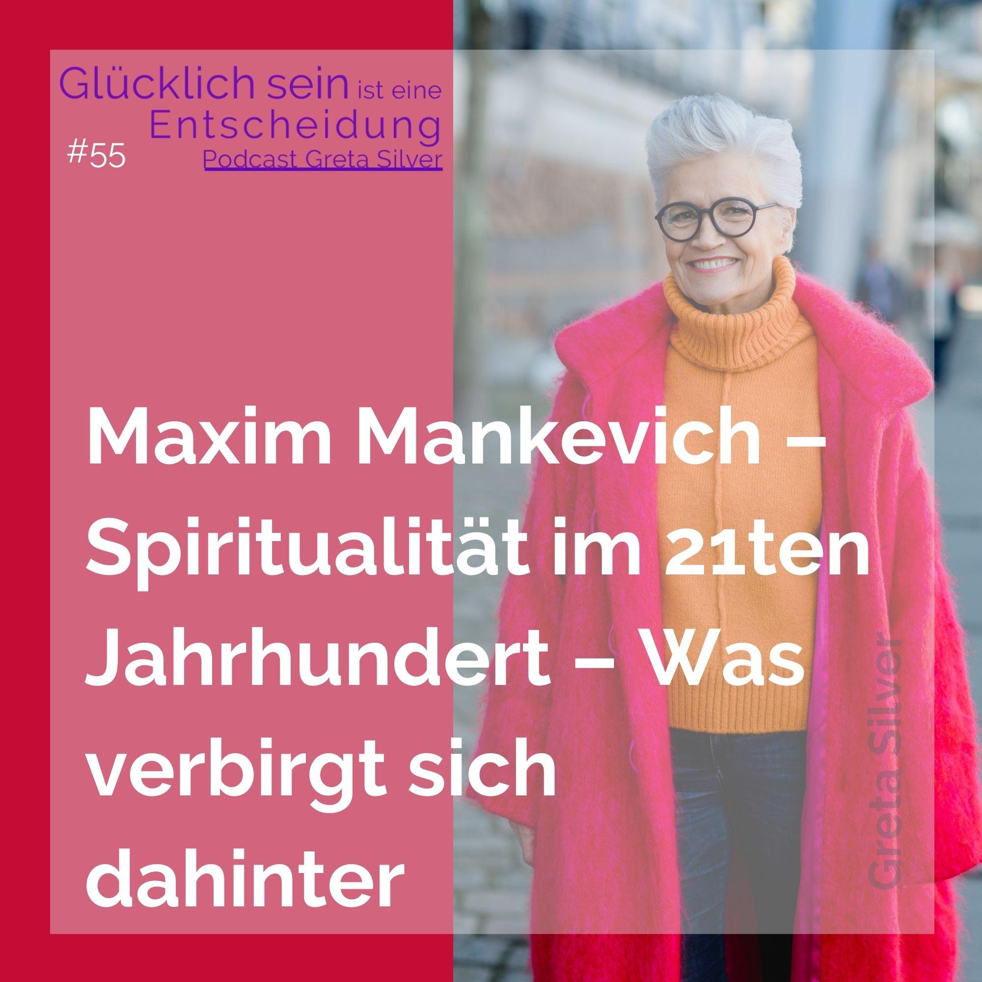 #55 Maxim Mankevich – Spiritualität im 21ten Jahrhundert – Was verbirgt sich dahinter