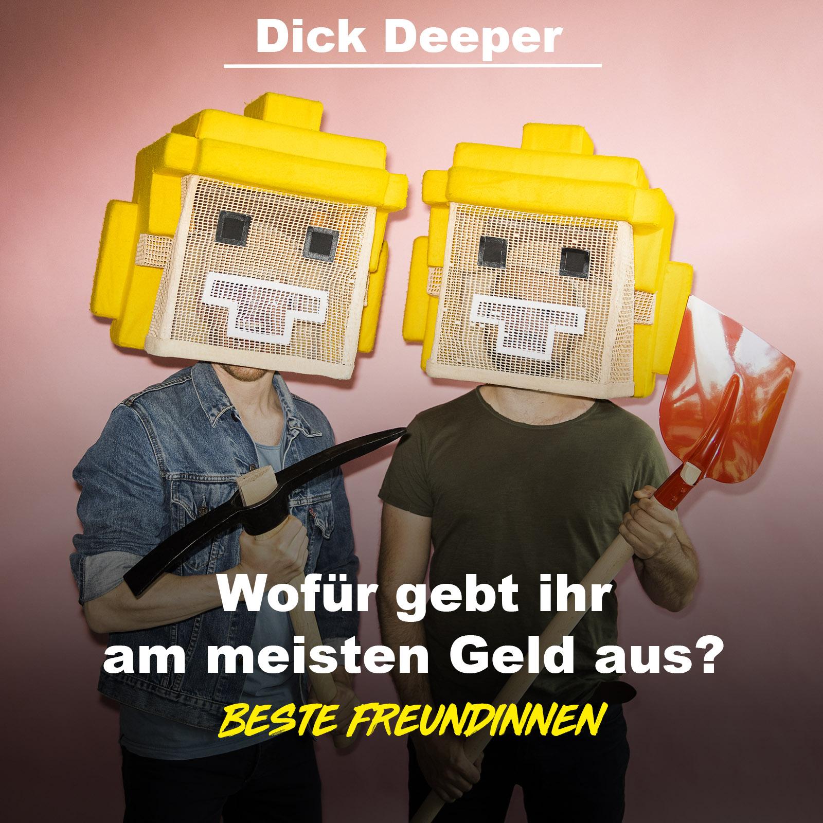 Dick Deeper #18 - Wofür gebt ihr am meisten Geld aus?