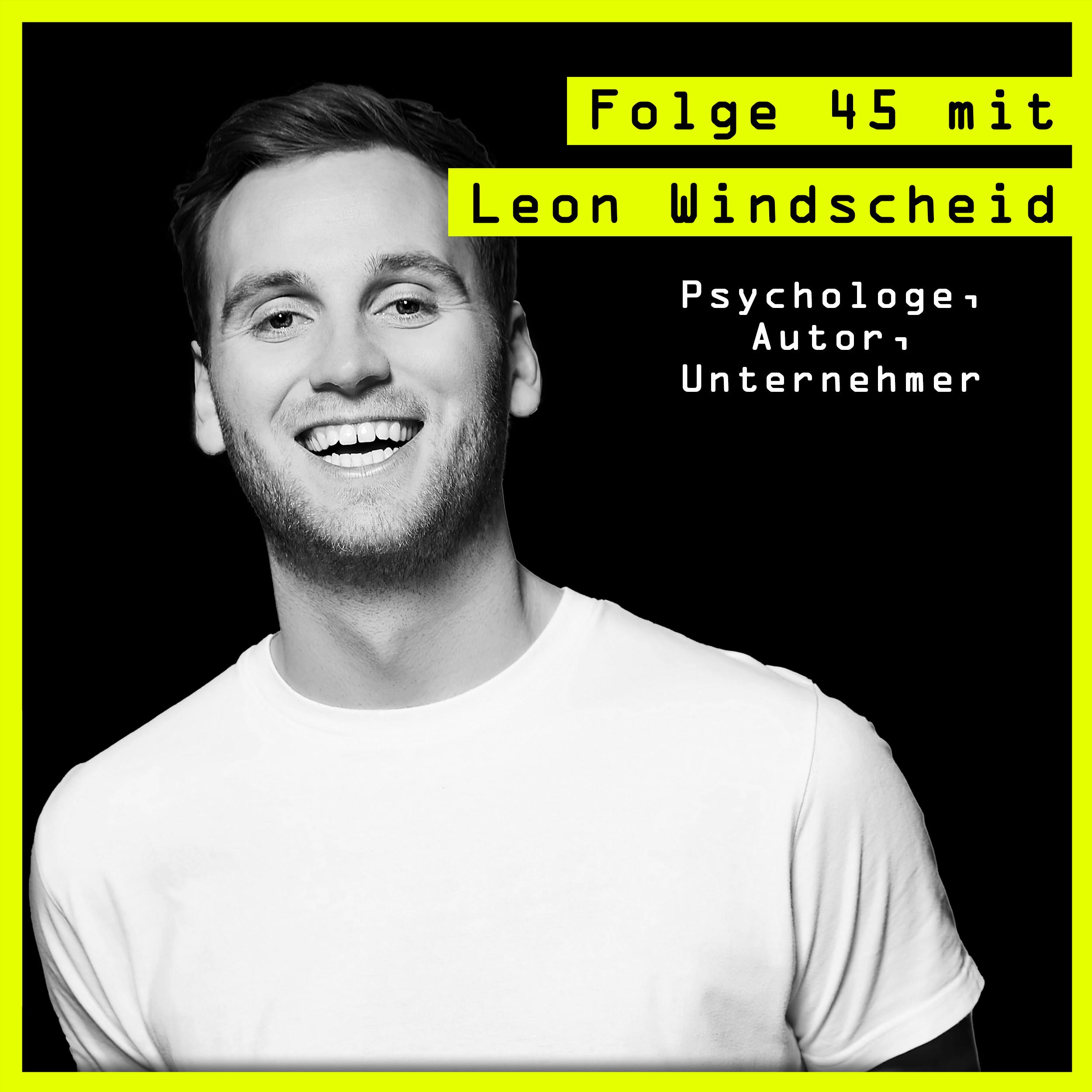 #45 mit Leon Windscheid (Psychologe, Autor, Unternehmer) über: die Kraft der Psyche und das Potential der Angst