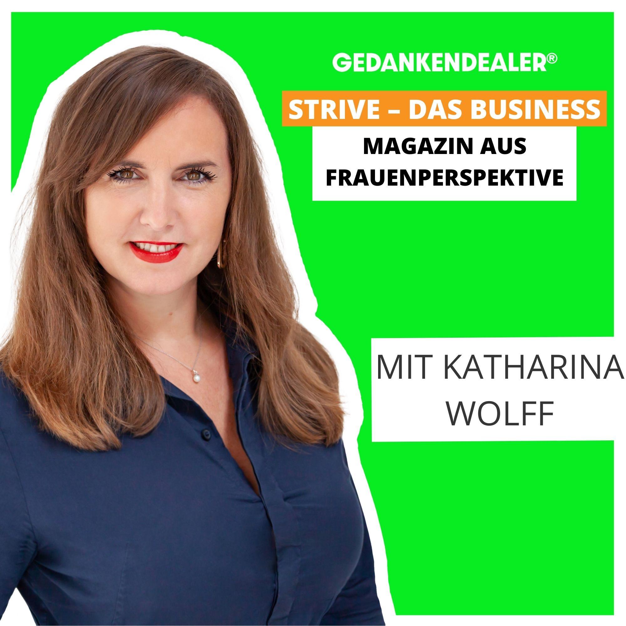 STRIVE – das Business Magazin aus Frauenperspektive. Im Talk mit Katharina Wolff