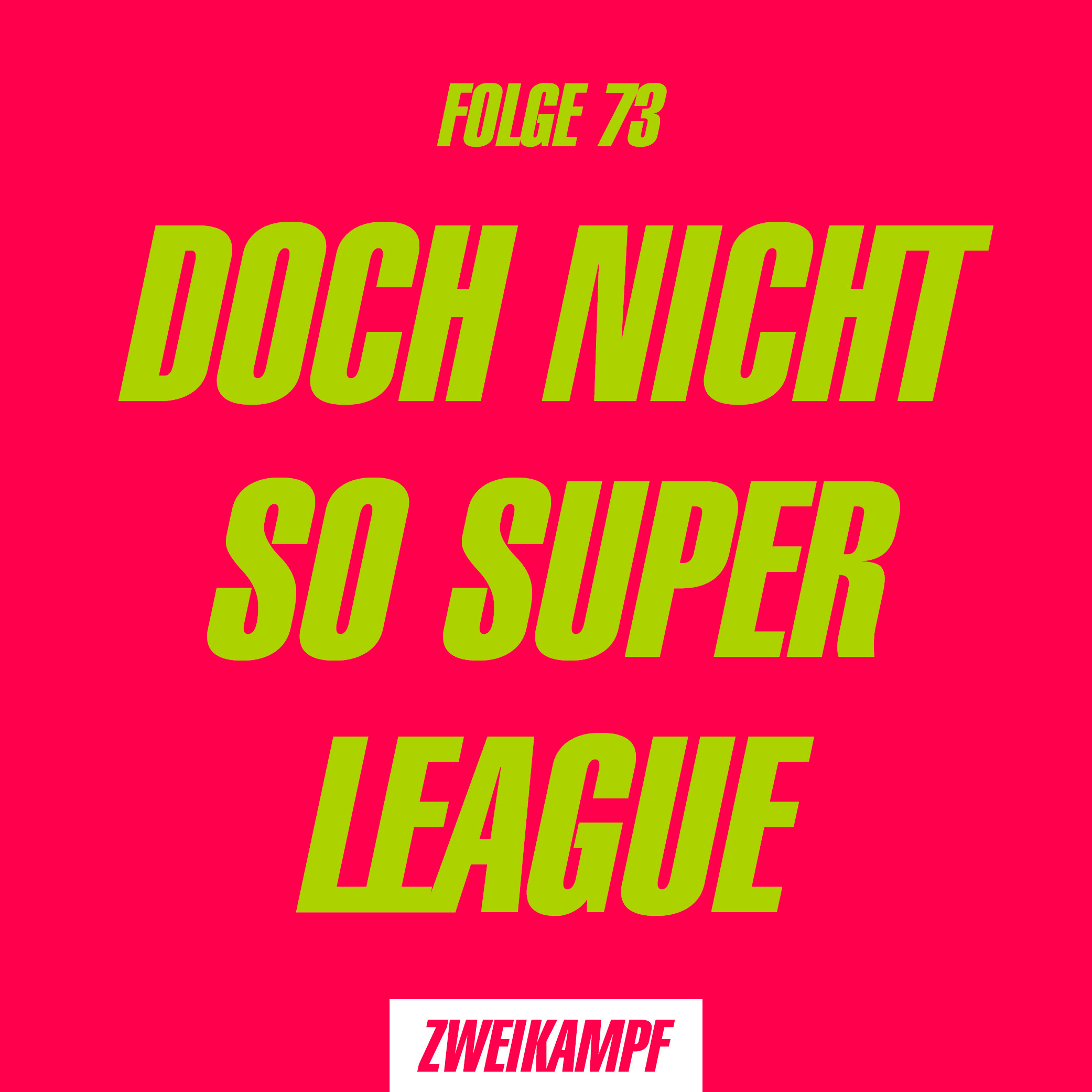 Folge 73: Doch nicht so Super League