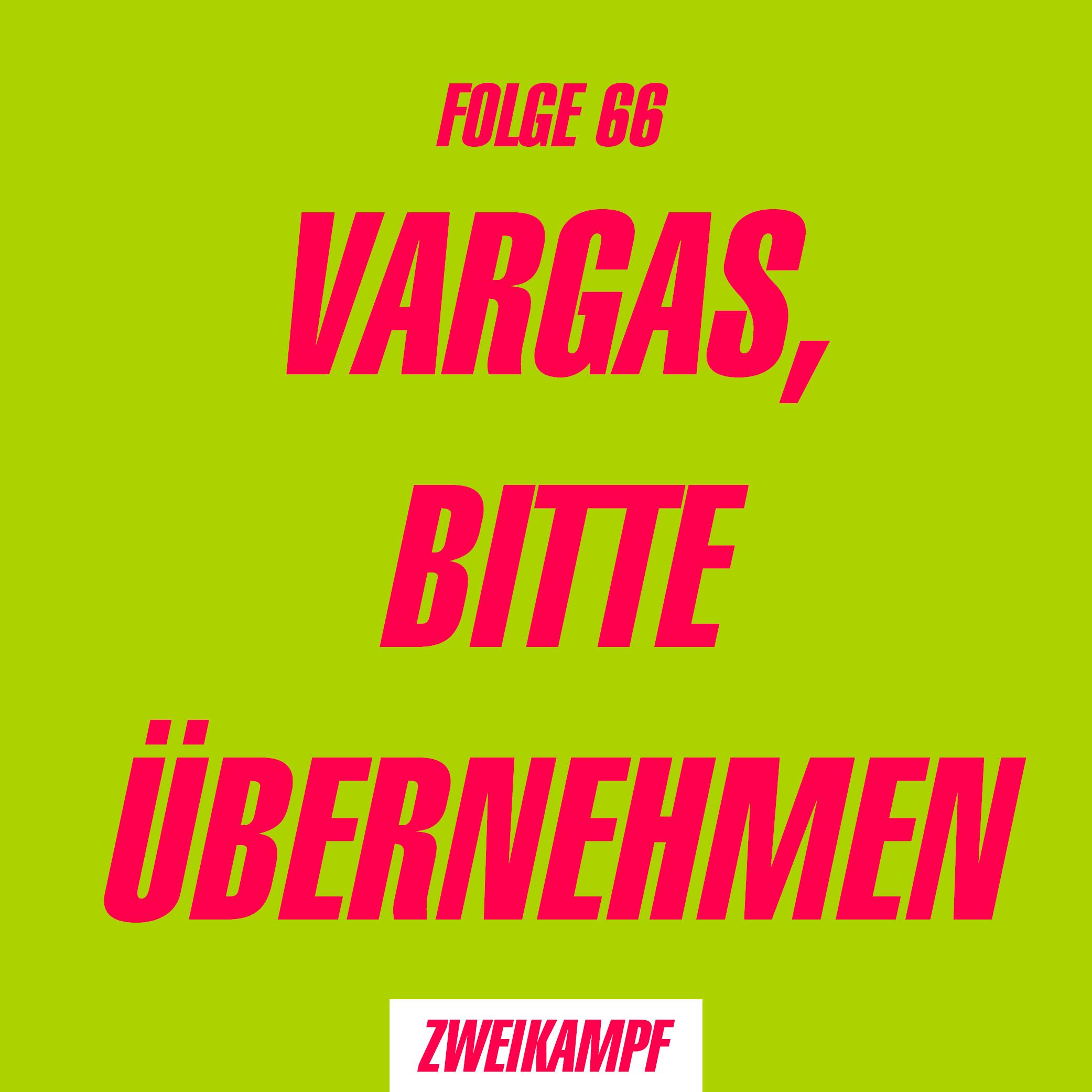 Folge 66: Vargas, bitte übernehmen