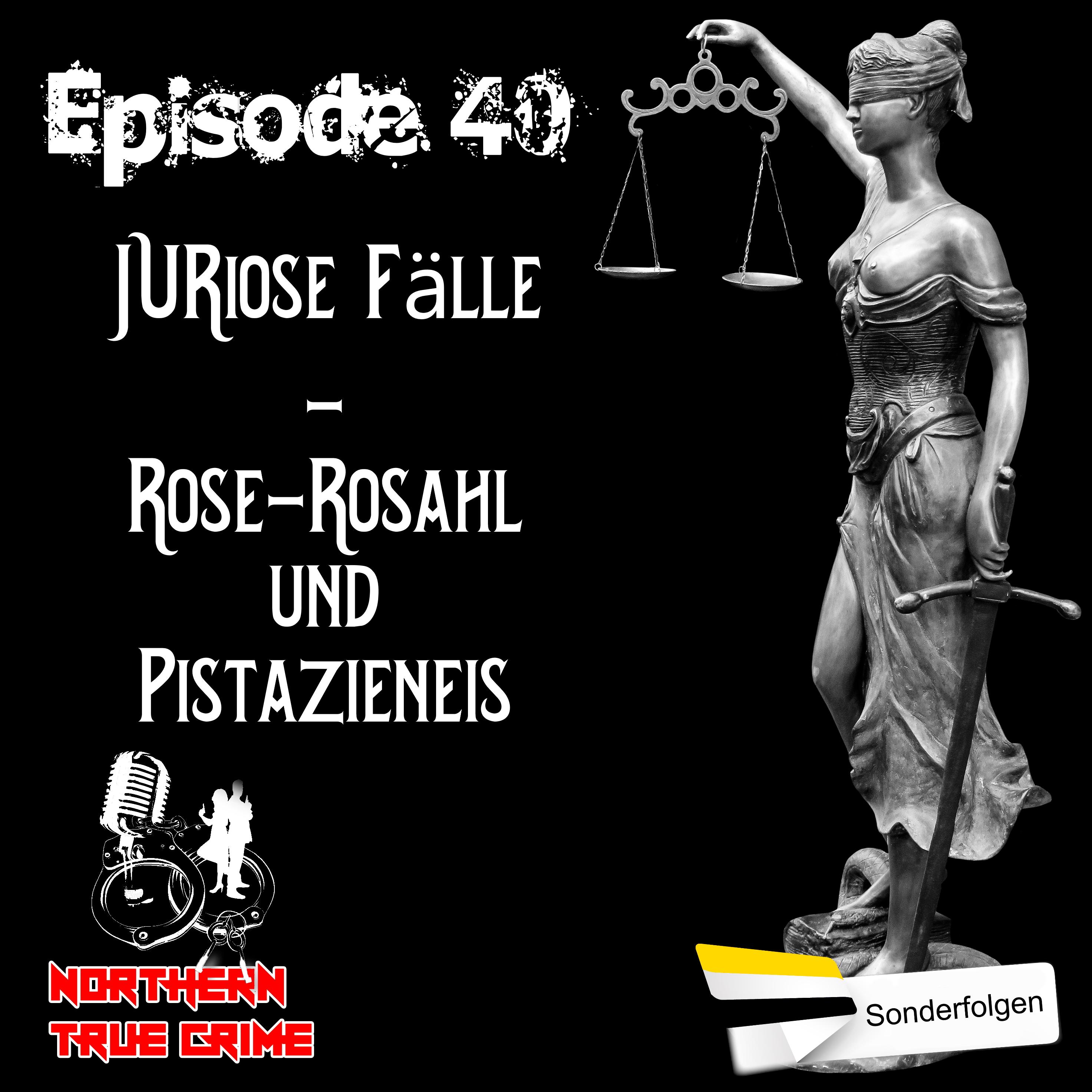 #40 JURiose Fälle - Rose-Rosahl und Pistanzieneis