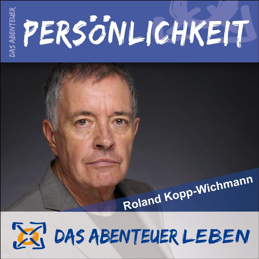Das Abenteuer Persönlichkeit mit Roland Kopp-Wichmann