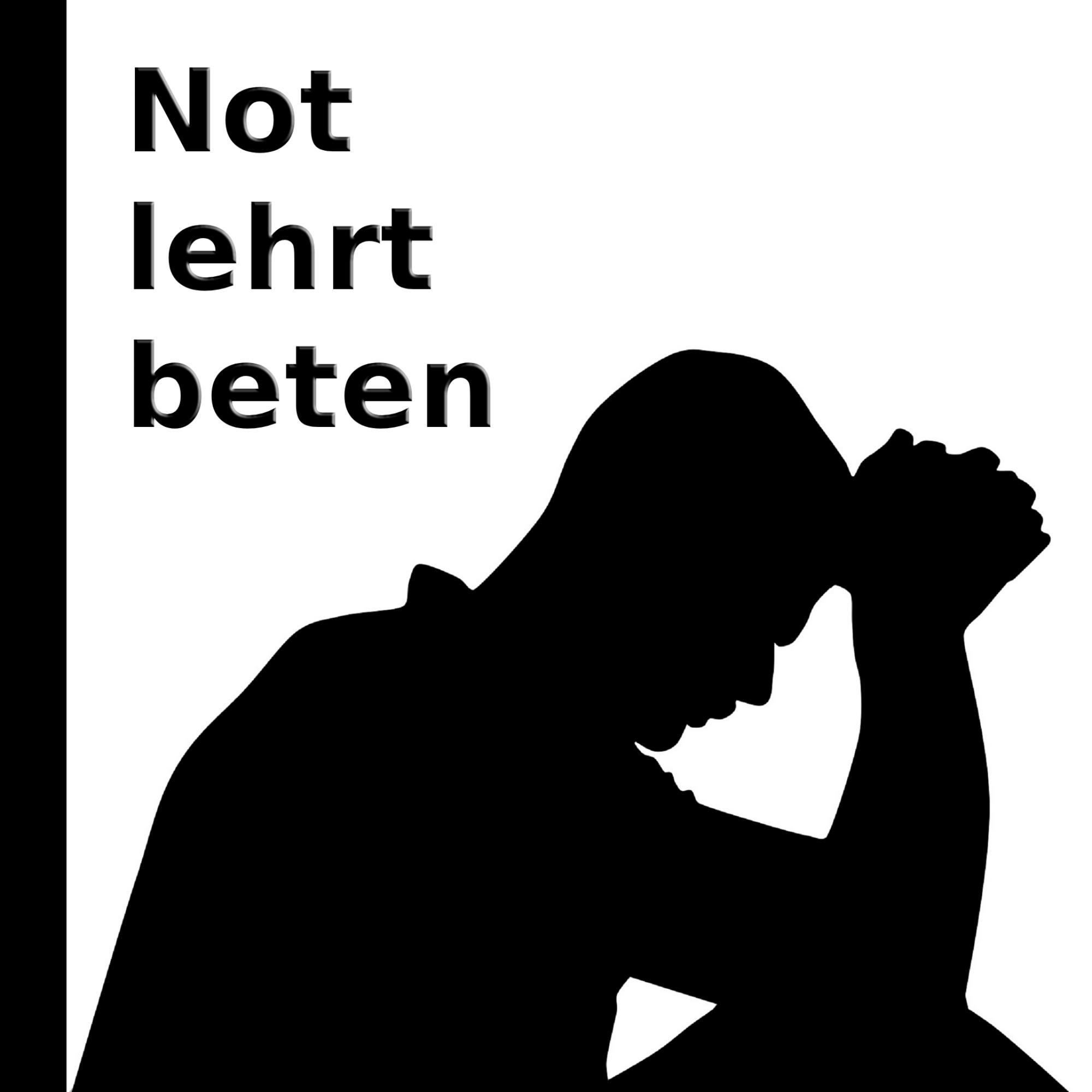 Not lehrt beten