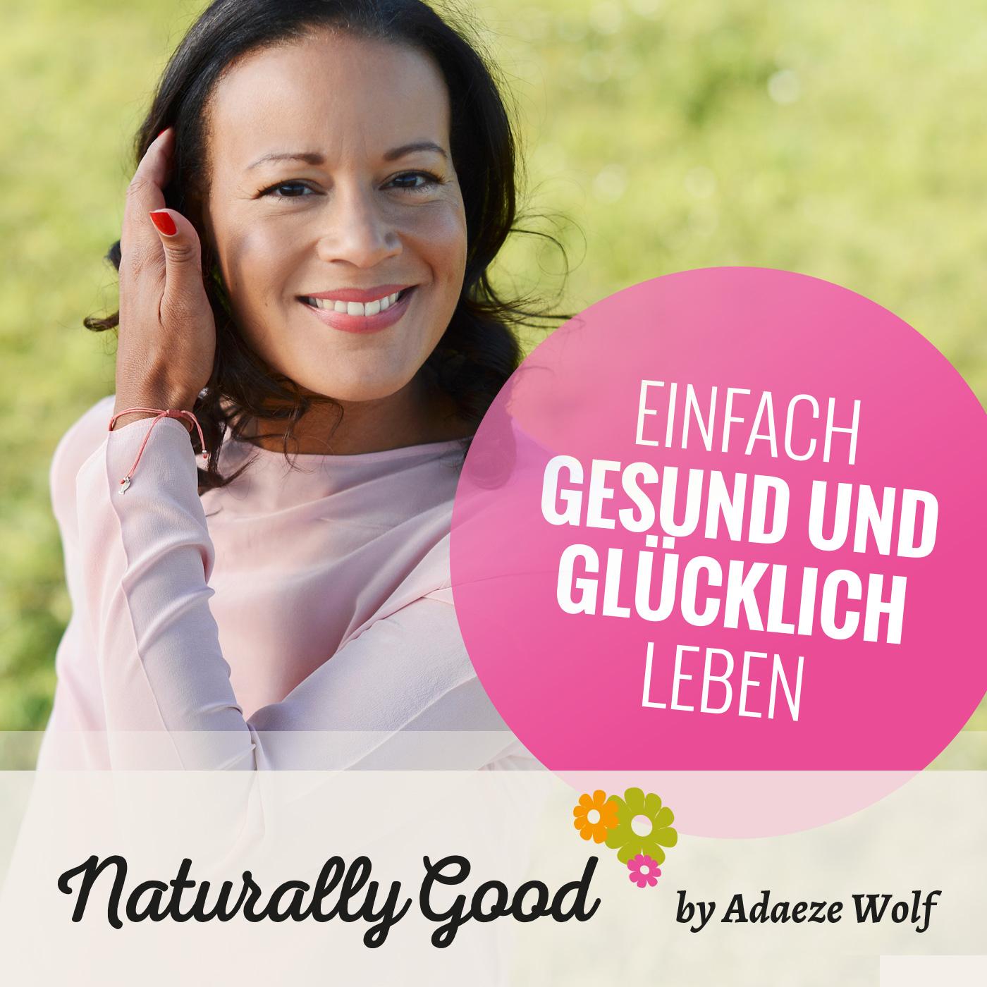 Naturally Good | Einfach gesund und glücklich leben