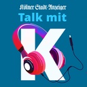 Talk mit K - der Talk-Podcast des Kölner Stadt-Anzeiger