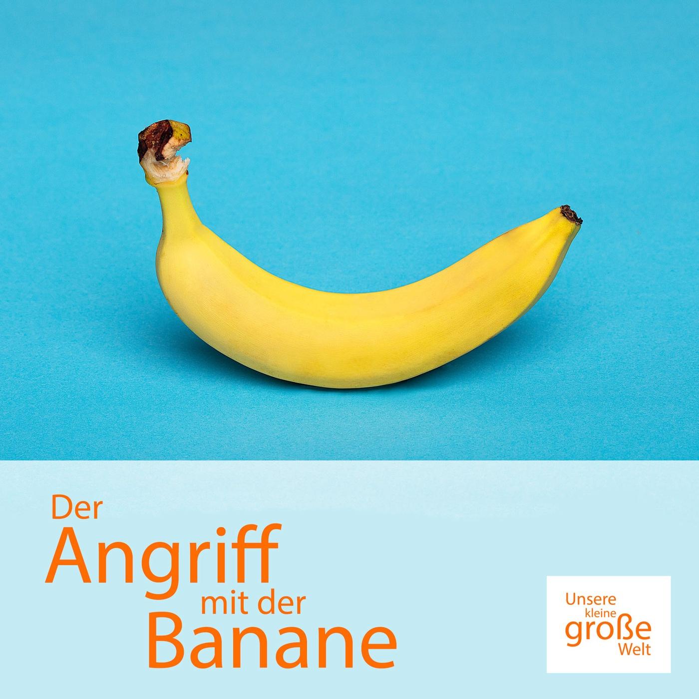 Der Angriff mit der Banane