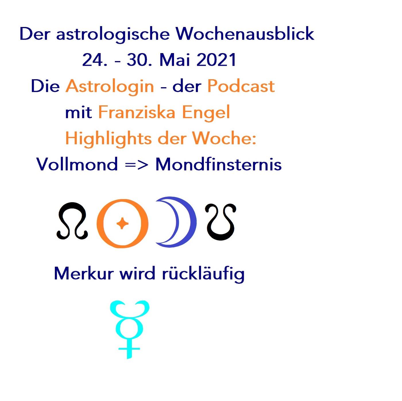 Mondfinsternis + Merkur wird rückläufig. Highlights im Astrologischen Wochenausblick 24.-30.05.2021