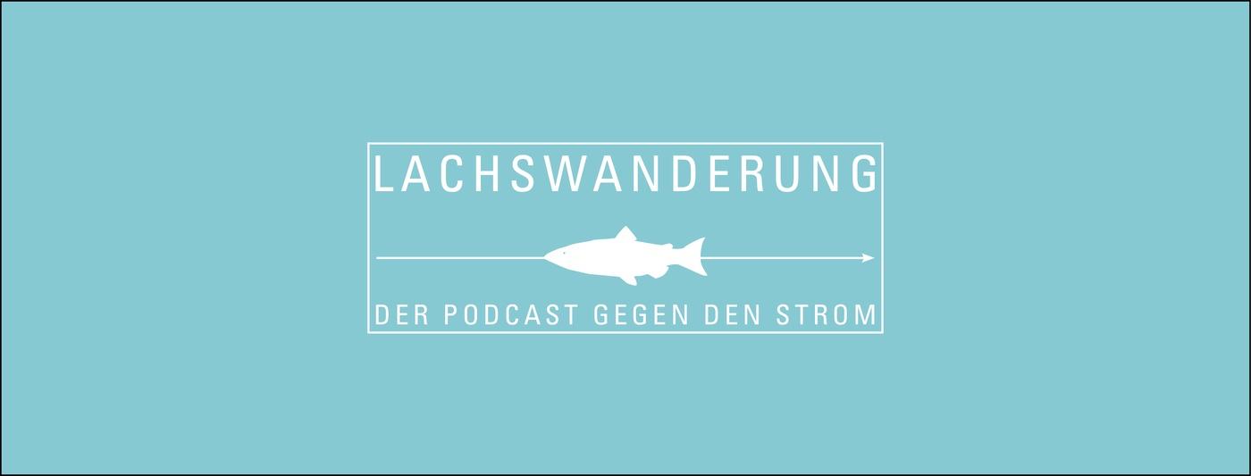 Lachswanderung - Der Podcast gegen den Strom