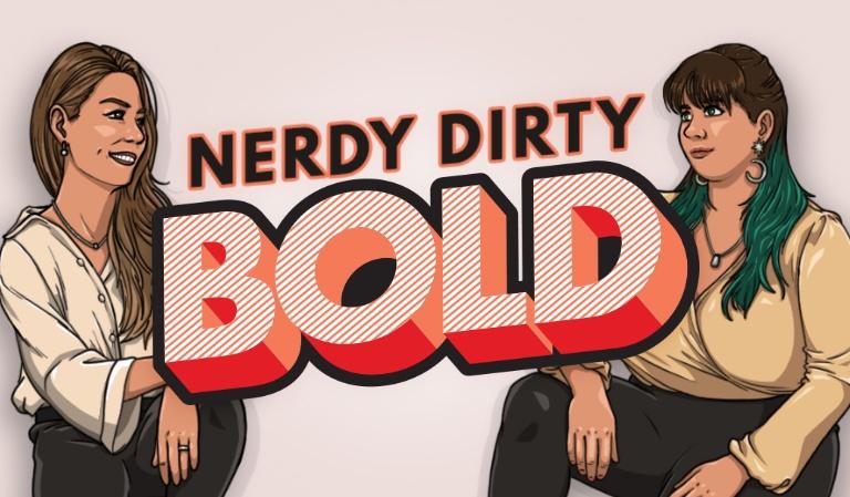 Nerdy. Dirty. Bold.