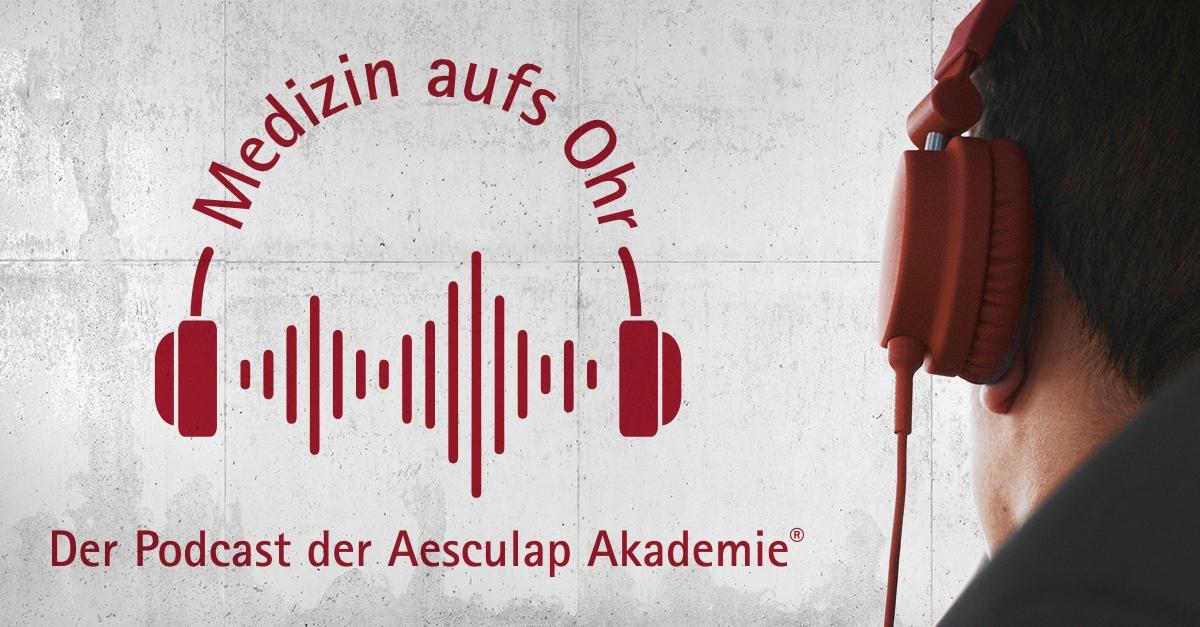 Medizin aufs Ohr - Der Podcast der Aesculap Akademie