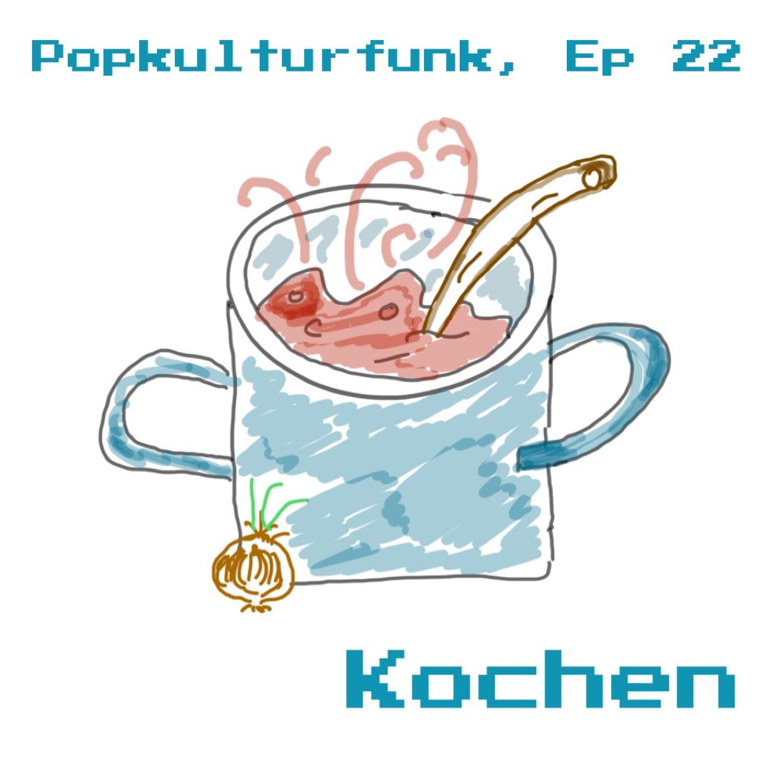 Episode 22: Kochen