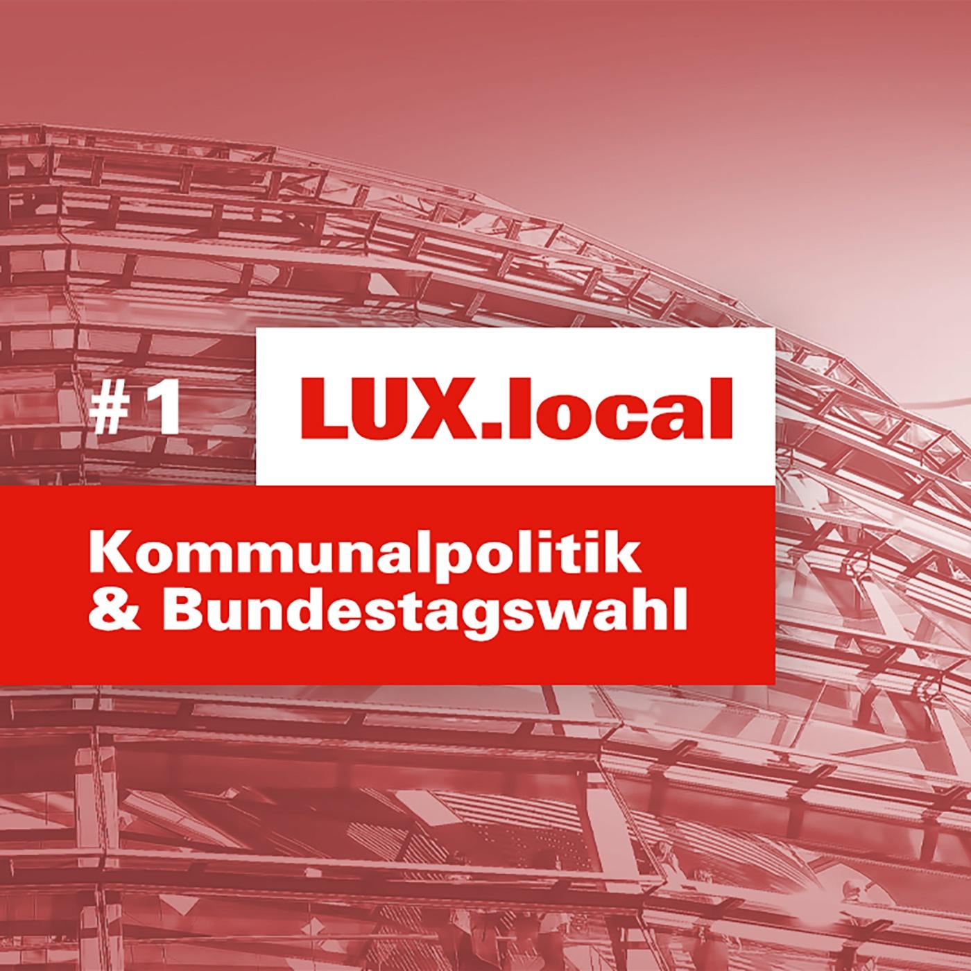 LUX.local #1: Kommunalpolitik und Bundestagswahl