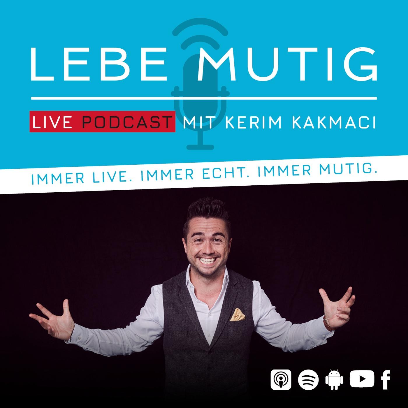 Lebe Mutig Live-Podcast mit Kerim Kakmaci