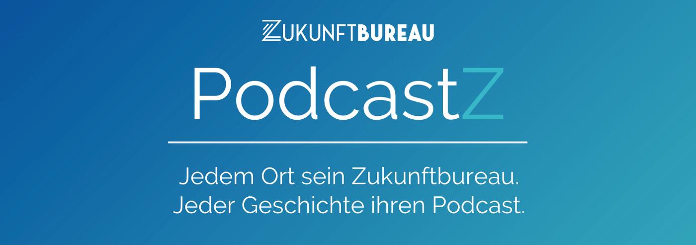 PodcastZ aus dem Zukunftbureau